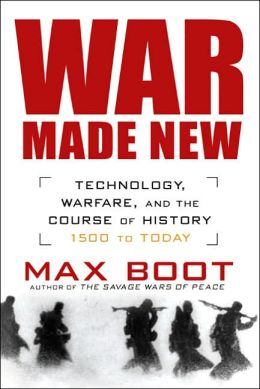 War Made New: Technology, Warfare, and the Course of History - 1500 to Today