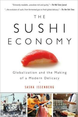 Sushi Economy: Globalization and the Making of a Modern Delicacy