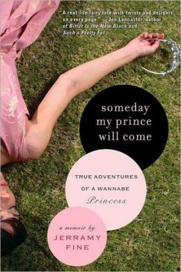 Someday My Prince Will Come: True Adventures of a Wannabe Princess Jerramy Fine