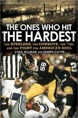 The Ones Who Hit the Hardest: The Steelers, the Cowboys, the '70s, and the Fight for America's Soul