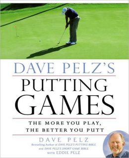 Dave Pelz's Putting Games: The More You Play, the Better You Putt