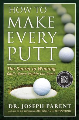 How to Make Every Putt: The Secret to Winning Golf's Game Within the Game