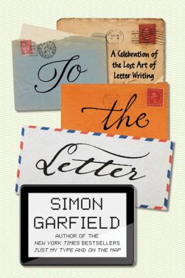 To the Letter: A Celebration of the Lost Art of Letter Writing
