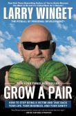 Book Cover Image. Title: Grow a Pair:  How to Stop Being a Victim and Take Back Your Life, Your Business, and Your Sanity, Author: Larry Winget