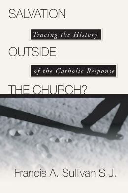 Salvation Outside the Church?: Tracing the History of the Catholic Response