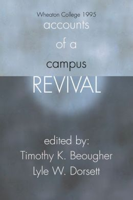 Accounts of a Campus Revival: Wheaton College 1995