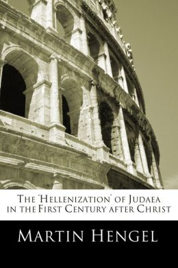 The Hellenization' of Judea in the First Century after Christ
