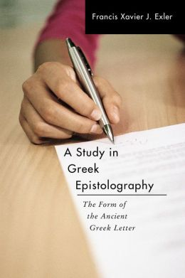 A Study in Greek Epistolography: The Form of the Ancient Greek Letter
