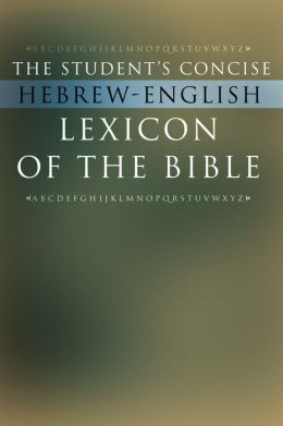 The Student's Consice Hebrew-English Lexicon of the Bible: Containing All of the Hebrew and Aramaic Words in the Hebrew Scriptures with Their Meanings in English