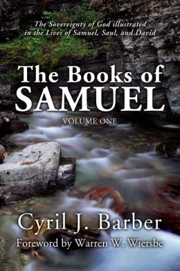 The Books of Samuel, Volume 1: The Sovereignty of God Illustrated in the Lives of Samuel, Saul, and David