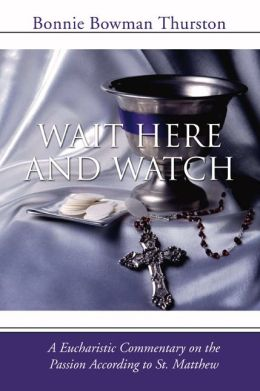 Wait Here and Watch: A Commentary on the Passion According to St. Matthew