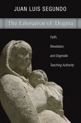 Liberation of Dogma: Faith, Revelation, and Dogmatic Teaching Authority