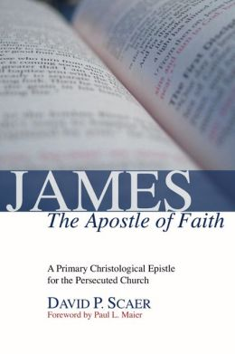 James, the Apostle of Faith: A Primary Christological Epistle for the Persecuted Church