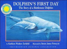 Dolphin's First Day: The Story of a Bottlenose Dolphin