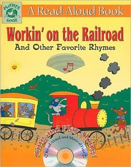 Mother Goose: Workin' on the Railroad and Other Favorite Rhymes [With CD (Audio)]