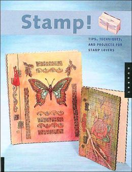 Stamp!: Tips, Techniques, and Projects for Stamp Lovers