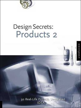 Design Secrets: Products 2:50 Real-Life Product Design Projects Uncovered
