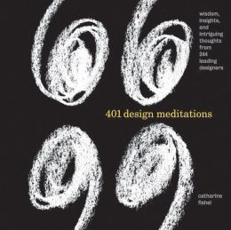 401 Design Meditations: Wisdom, Insights, and Intriguing Thoughts from 150 Leading Designers