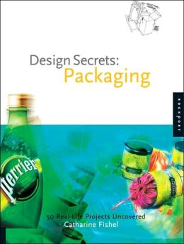 Design Secrets: Packaging: 50 Real-Life Projects Uncovered