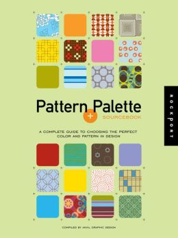 Pattern and Palette Sourcebook w/CD-Rom: A Complete Guide to Choosing the Perfect Color and Pattern in Design