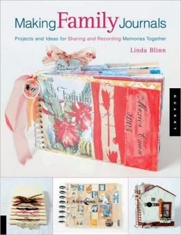 Making Family Journals: Projects and Ideas for Sharing and Recording Memories Together