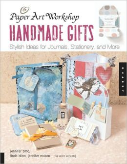 Paper Art Workshop: Handmade Gifts: Stylish Ideas for Journals, Stationery, and More