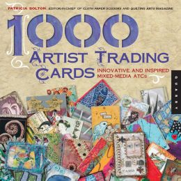 1,000 Artist Trading Cards: Innovative and Inspired Mixed Media ATCs