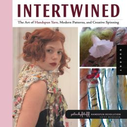 Intertwined: The Art of Handspun Yarn, Modern Patterns and Creative Spinning