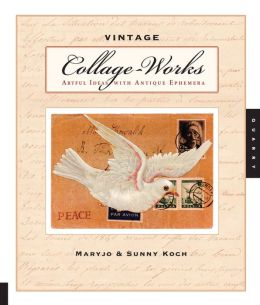 Vintage Collage-Works: Artful Ideas with Antique Ephemera