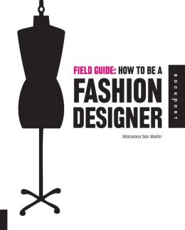 Field Guide: How to be a Fashion Designer (Field Guide Series)
