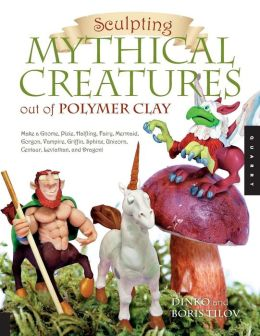 Sculpting Mythical Creatures out of Polymer Clay: Making a Gnome, Pixie, Halfling, Fairy, Mermaid, Gorgon Vampire, Griffin, Sphinx, Unicorn, Centaur, Leviathan, and Dragon!