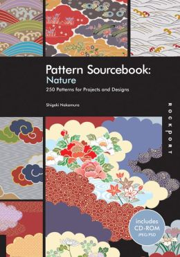 Pattern Sourcebook: Nature: 250 Patterns for Projects and Designs
