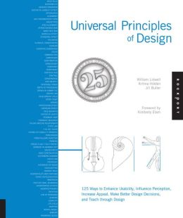 Universal Principles of Design, Revised and Updated: 125 Ways to Enhance Usability, Influence Perception, Increase Appeal, Make Better Design Decisions, and Teach through Design