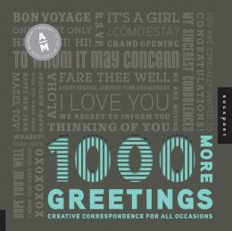 1,000 More Greetings: Creative Correspondence Designed for All Occasions