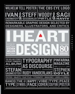 I Heart Design: Remarkable Graphic Design Selected by Designers, Illustrators, and Critics