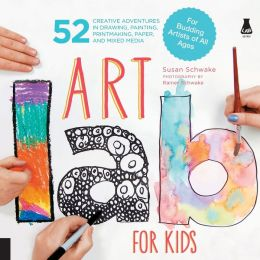 Art Lab for Kids: 52 Creative Adventures in Drawing, Painting, Printmaking, Paper, and Mixed Media--For Budding Artists of All Ages
