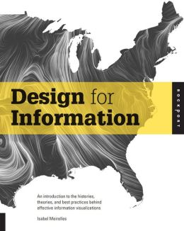 Design for Information: An Introduction to the Histories, Theories, and Best Practices Behind Effective Information Visualizations