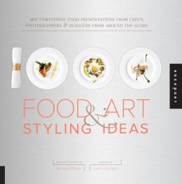 1,000 Food Art and Styling Ideas: Mouthwatering Food Presentations from Chefs, Photographers, and Bloggers from Around the Globe