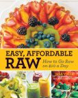 Book Cover Image. Title: Easy, Affordable Raw:  How to Go Raw on $10 a Day, Author: Lisa Viger
