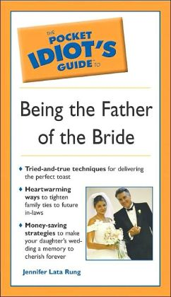 The Pocket Idiot's Guide to Being the Father of the Bride