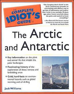 The Complete Idiot's Guide to the Arctic and Antarctic
