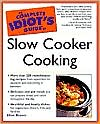 The Complete Idiot's Guide to Slow Cooker Cooking