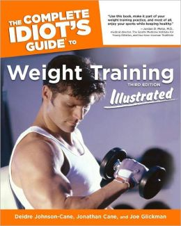 The Complete Idiot's Guide to Weight Training Illustrated, 3rd Edition