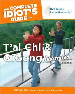 The Complete Idiot's Guide to T'ai Chi and Qigong Illustrated
