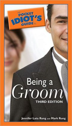 The Pocket Idiot's Guide to Being a Groom, 3rd Edition