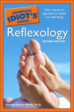 The Complete Idiot's Guide to Reflexology: 2nd Edition