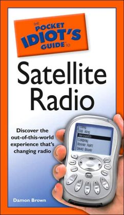 The Complete Idiot's Guide to Pocket Idiot's Guide to Satellite Radio