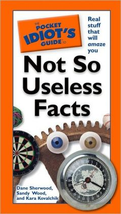 The Pocket Idiot's Guide to Not-So-Useless Facts