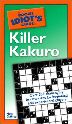 The Pocket Idiot's Guide to Killer Kakuro