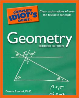 The Complete Idiot's Guide to Geometry, 2nd Edition